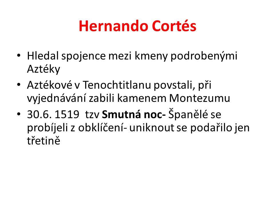 Hernando Cortés Hledal spojence mezi kmeny podrobenými Aztéky