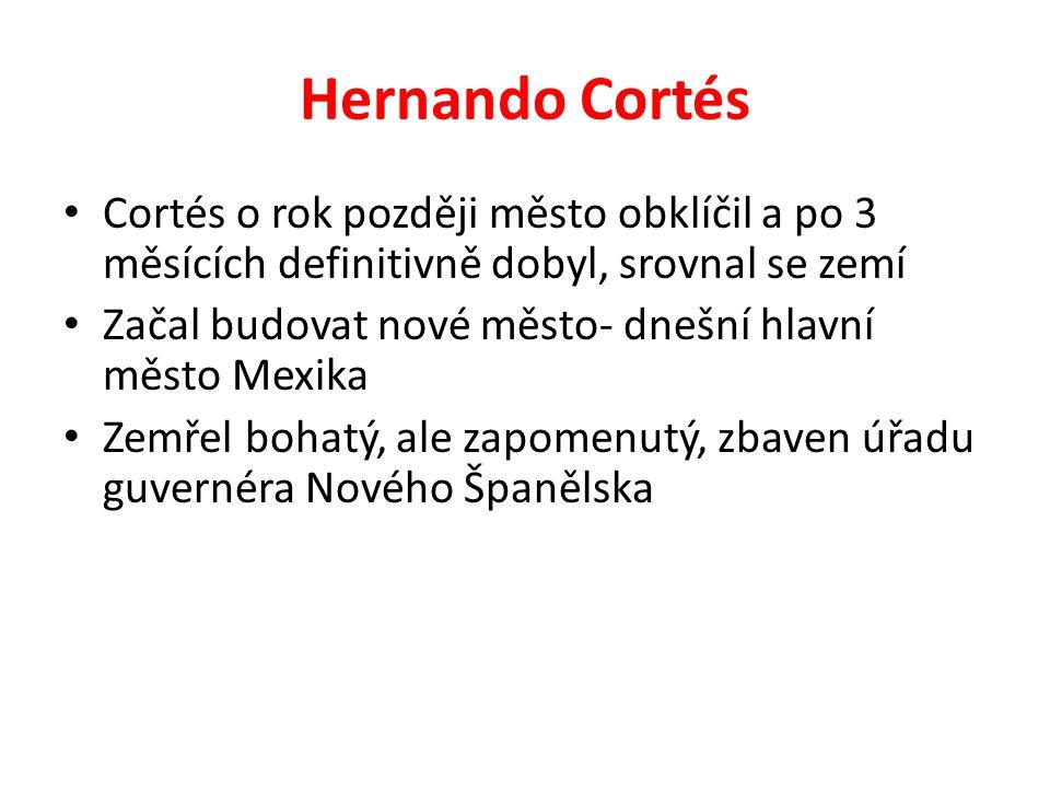Hernando Cortés Cortés o rok později město obklíčil a po 3 měsících definitivně dobyl, srovnal se zemí.