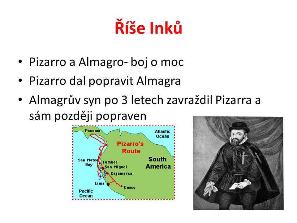 Říše Inků Pizarro a Almagro- boj o moc Pizarro dal popravit Almagra