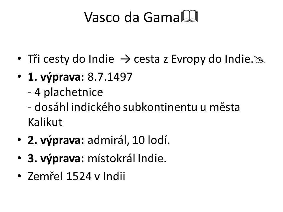Vasco da Gama Tři cesty do Indie → cesta z Evropy do Indie.