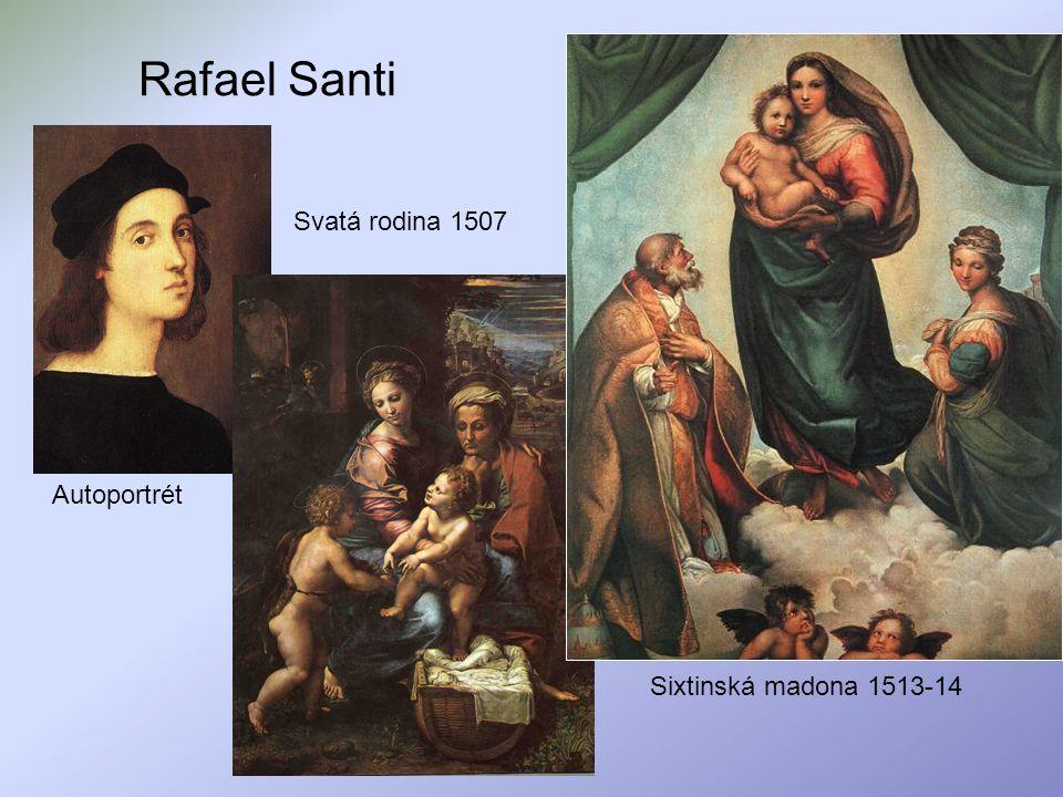 Rafael Santi Svatá rodina 1507 Autoportrét Sixtinská madona 1513-14