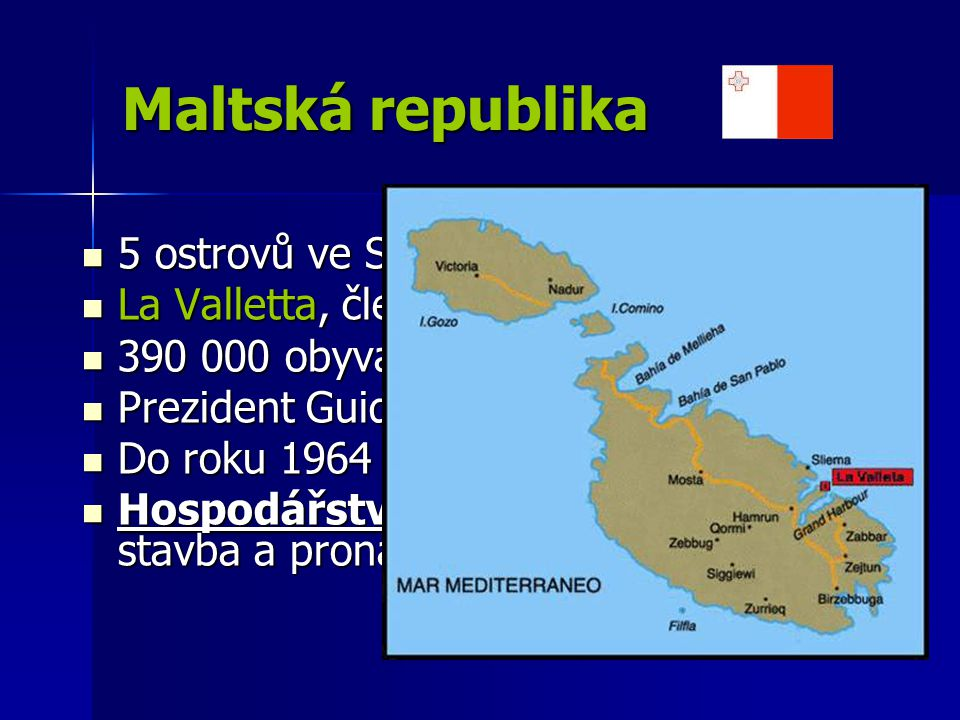 Maltská republika 5 ostrovů ve Středozemním moři La Valletta, člen EU