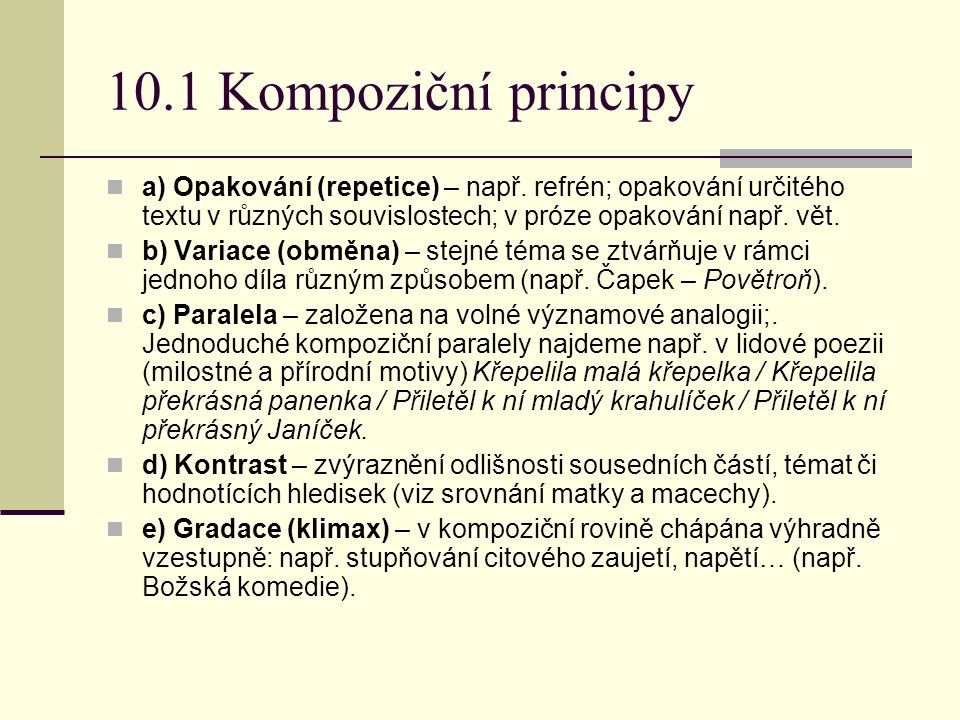 10.1 Kompoziční principy a) Opakování (repetice) – např. refrén; opakování určitého textu v různých souvislostech; v próze opakování např. vět.