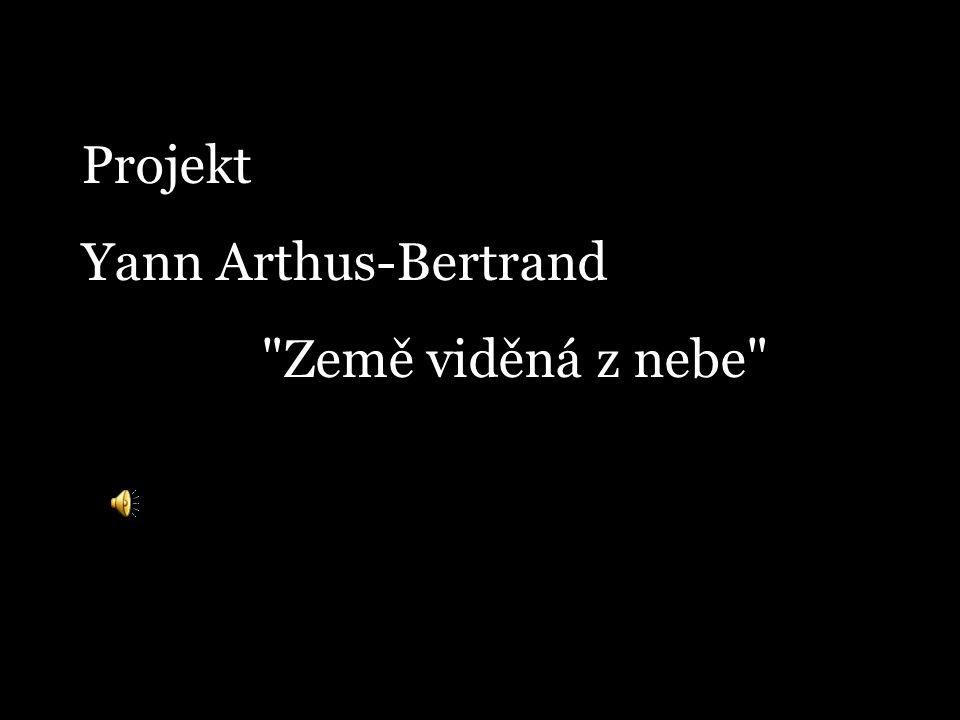 Projekt Yann Arthus-Bertrand Země viděná z nebe