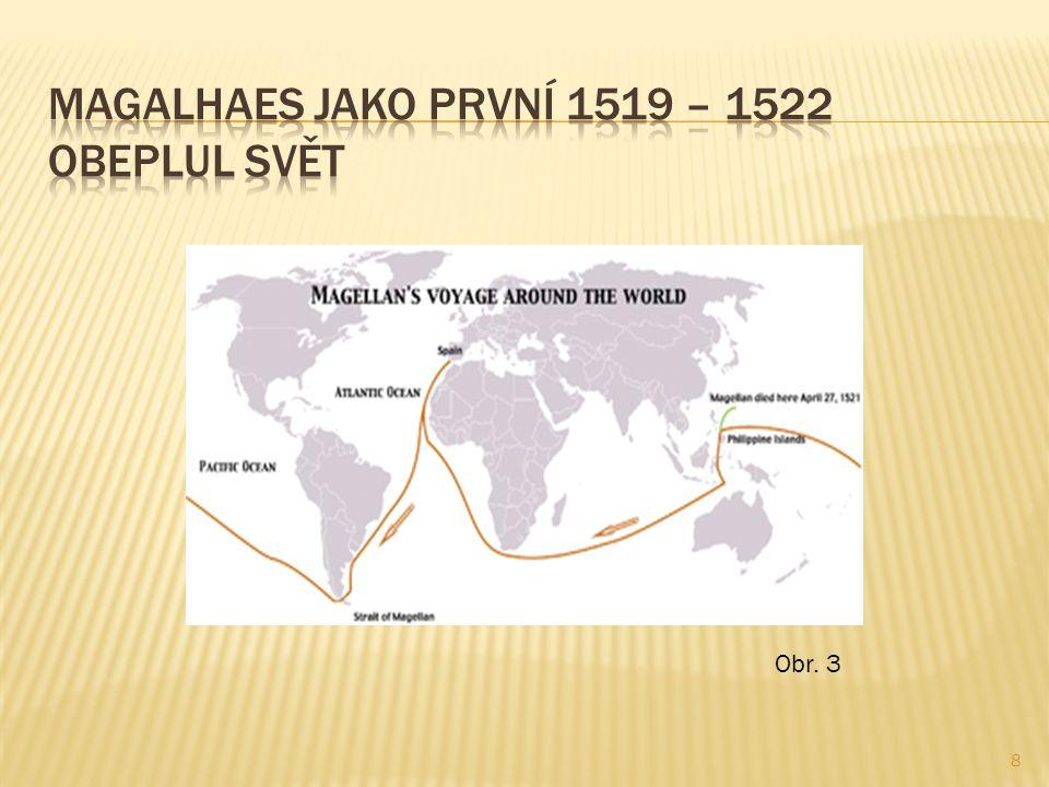 Magalhaes jako první 1519 – 1522 obeplul svět