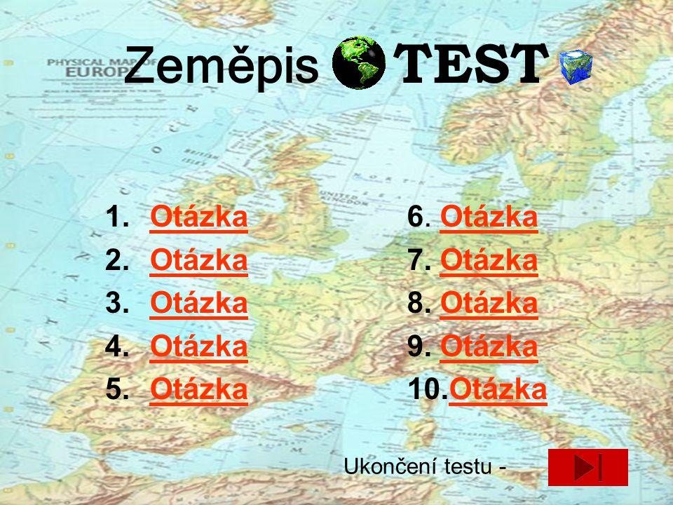 Zeměpis TEST Otázka 6. Otázka 7. Otázka 8. Otázka 9. Otázka 10.Otázka