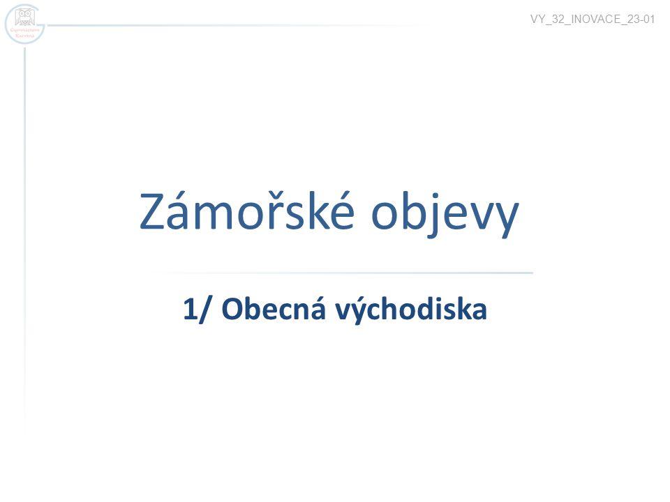 VY_32_INOVACE_23-01 Zámořské objevy 1/ Obecná východiska