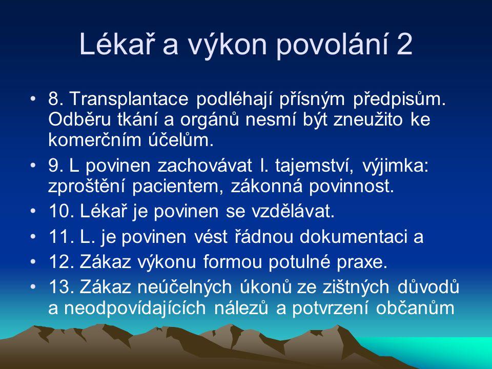 Lékař a výkon povolání 2 8. Transplantace podléhají přísným předpisům. Odběru tkání a orgánů nesmí být zneužito ke komerčním účelům.