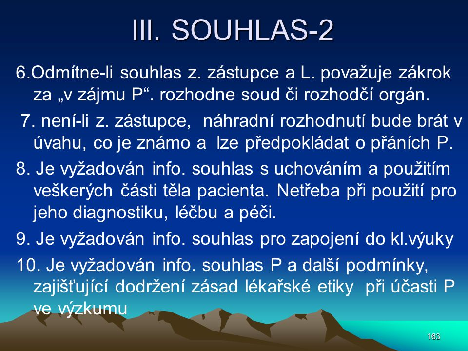 """III. SOUHLAS-2 6.Odmítne-li souhlas z. zástupce a L. považuje zákrok za """"v zájmu P . rozhodne soud či rozhodčí orgán."""