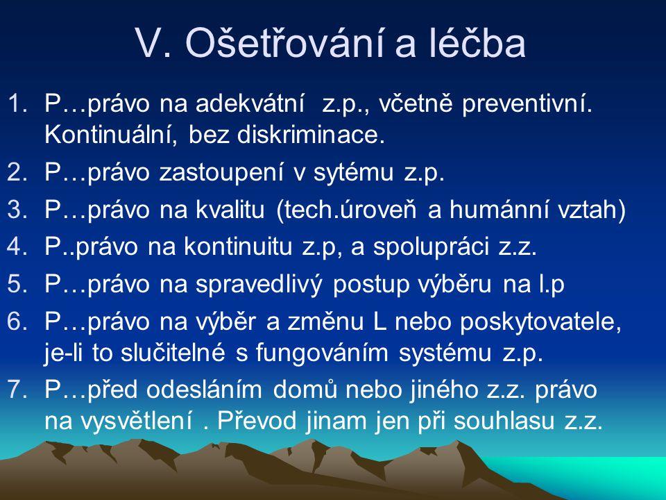 V. Ošetřování a léčba P…právo na adekvátní z.p., včetně preventivní. Kontinuální, bez diskriminace.