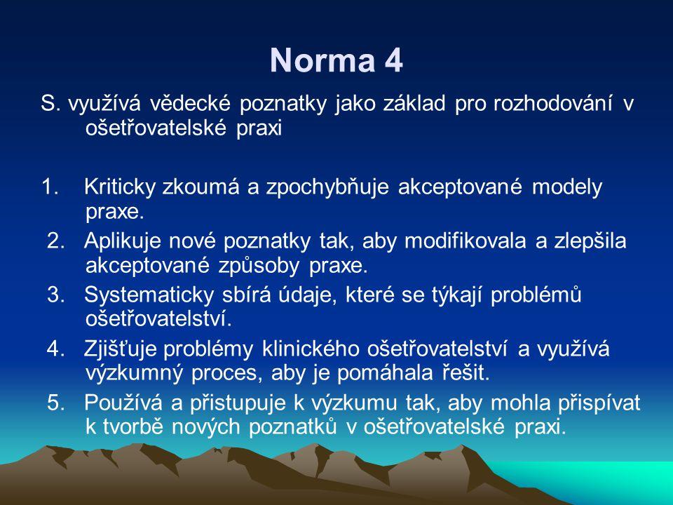 Norma 4 S. využívá vědecké poznatky jako základ pro rozhodování v ošetřovatelské praxi.