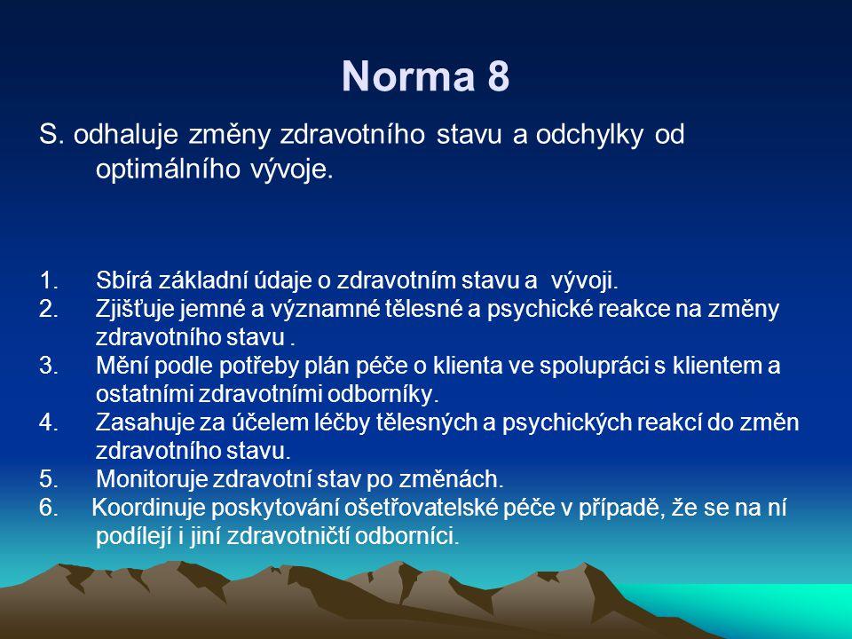 Norma 8 S. odhaluje změny zdravotního stavu a odchylky od optimálního vývoje. Sbírá základní údaje o zdravotním stavu a vývoji.