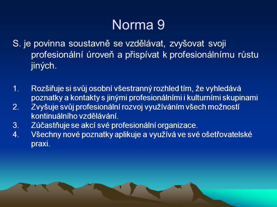 Norma 9 S. je povinna soustavně se vzdělávat, zvyšovat svoji profesionální úroveň a přispívat k profesionálnímu růstu jiných.