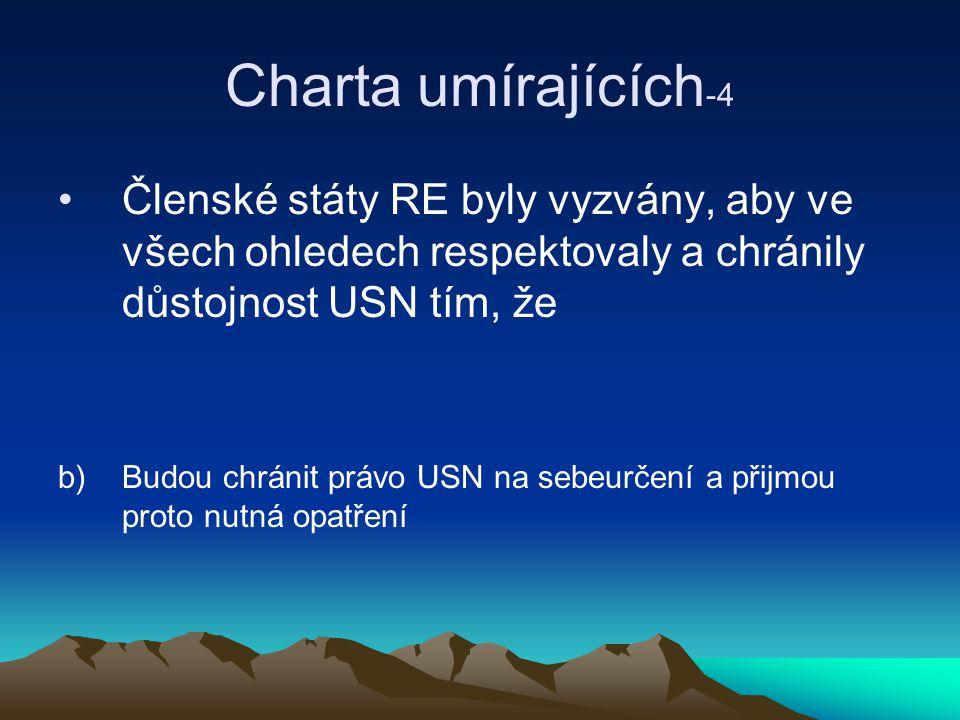 Charta umírajících-4 Členské státy RE byly vyzvány, aby ve všech ohledech respektovaly a chránily důstojnost USN tím, že.