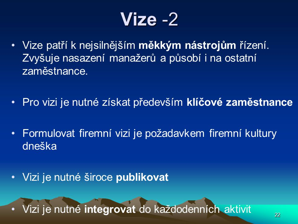 Vize -2 Vize patří k nejsilnějším měkkým nástrojům řízení. Zvyšuje nasazení manažerů a působí i na ostatní zaměstnance.