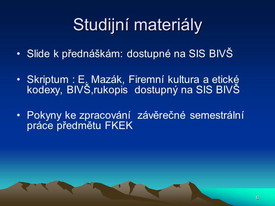 Studijní materiály Slide k přednáškám: dostupné na SIS BIVŠ