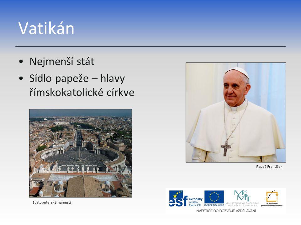 Vatikán Nejmenší stát Sídlo papeže – hlavy římskokatolické církve