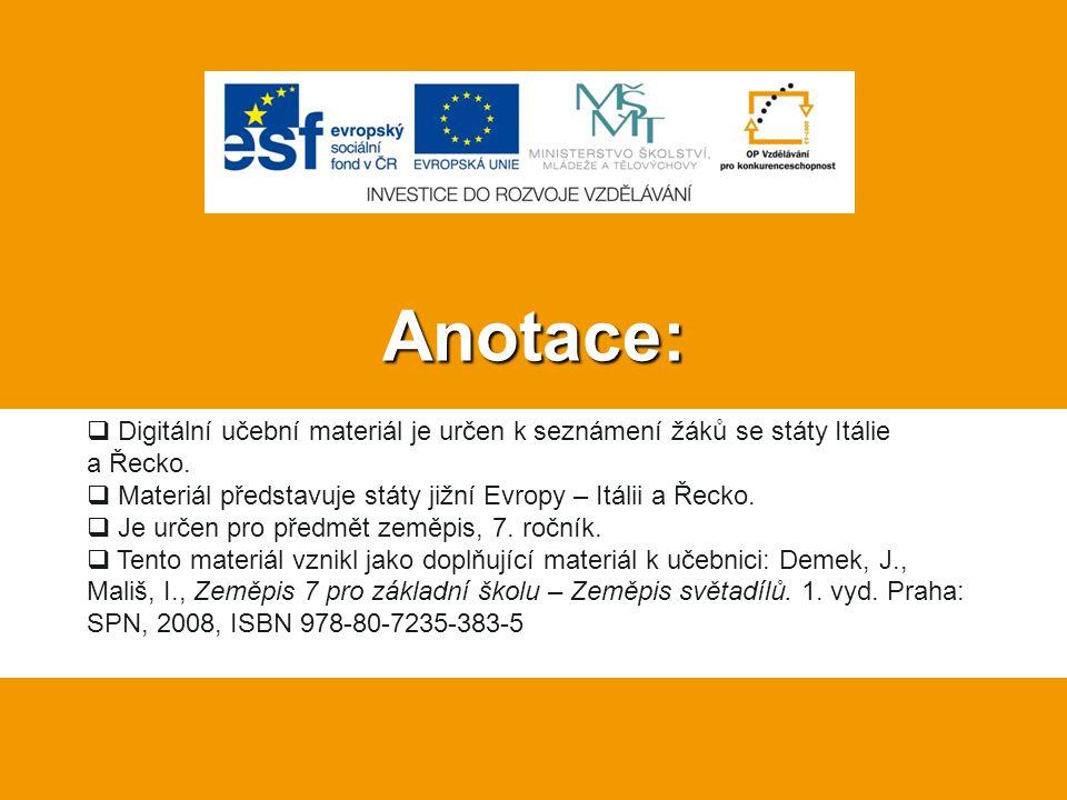 Anotace: Digitální učební materiál je určen k seznámení žáků se státy Itálie a Řecko. Materiál představuje státy jižní Evropy – Itálii a Řecko.