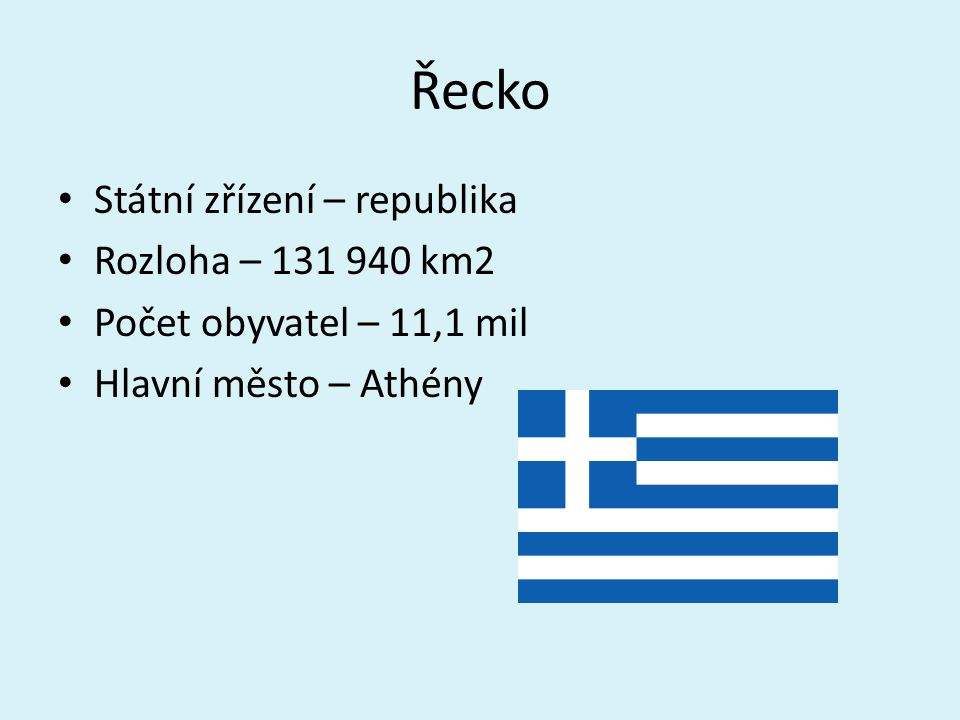 Řecko Státní zřízení – republika Rozloha – 131 940 km2