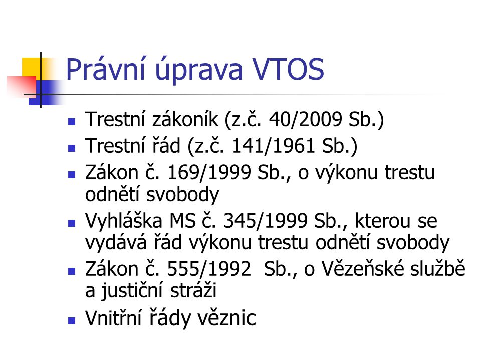 Právní úprava VTOS Trestní zákoník (z.č. 40/2009 Sb.)