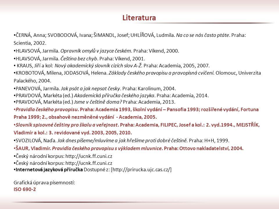 Literatura ČERNÁ, Anna; SVOBODOVÁ, Ivana; ŠIMANDL, Josef; UHLÍŘOVÁ, Ludmila. Na co se nás často ptáte. Praha: Scientia, 2002.