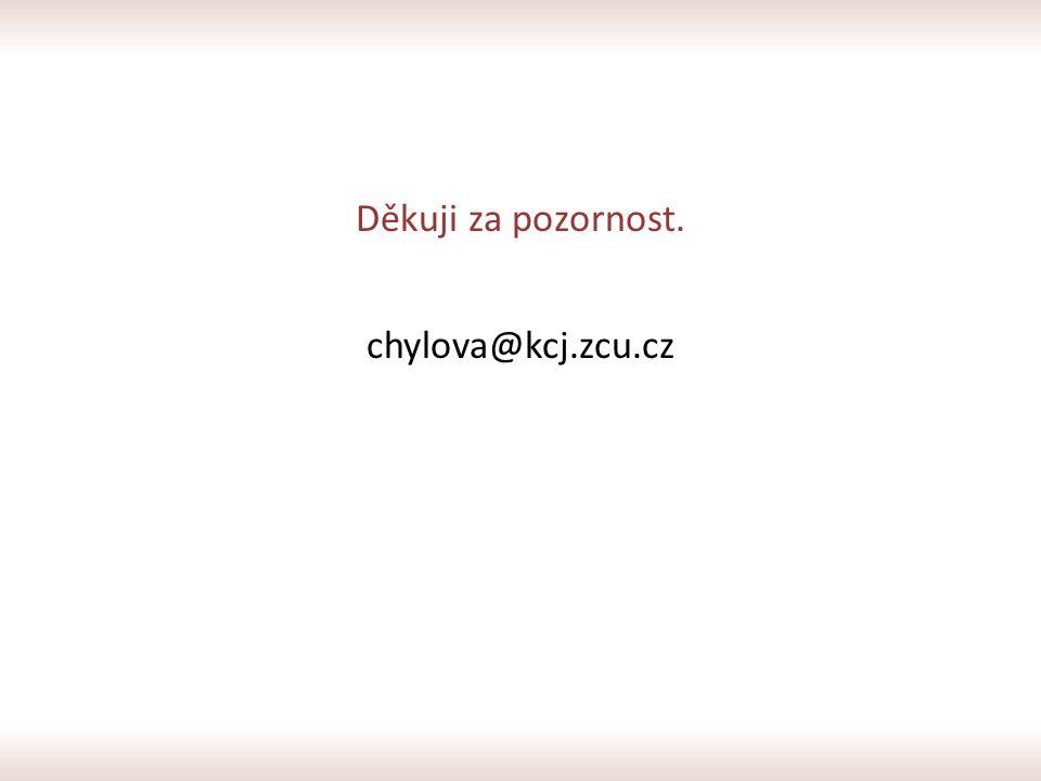 Děkuji za pozornost. chylova@kcj.zcu.cz