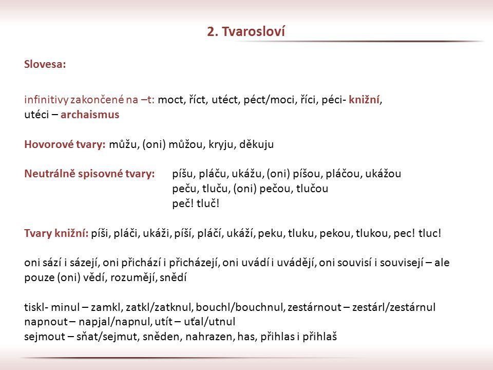2. Tvarosloví Slovesa: infinitivy zakončené na –t: moct, říct, utéct, péct/moci, říci, péci- knižní,