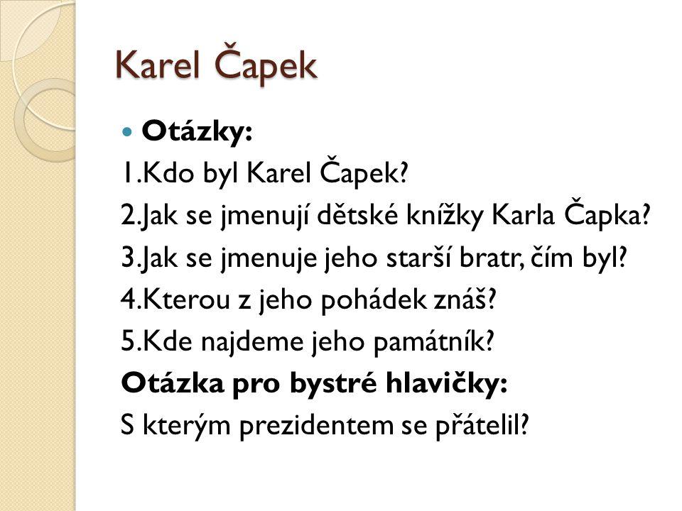Karel Čapek Otázky: 1.Kdo byl Karel Čapek