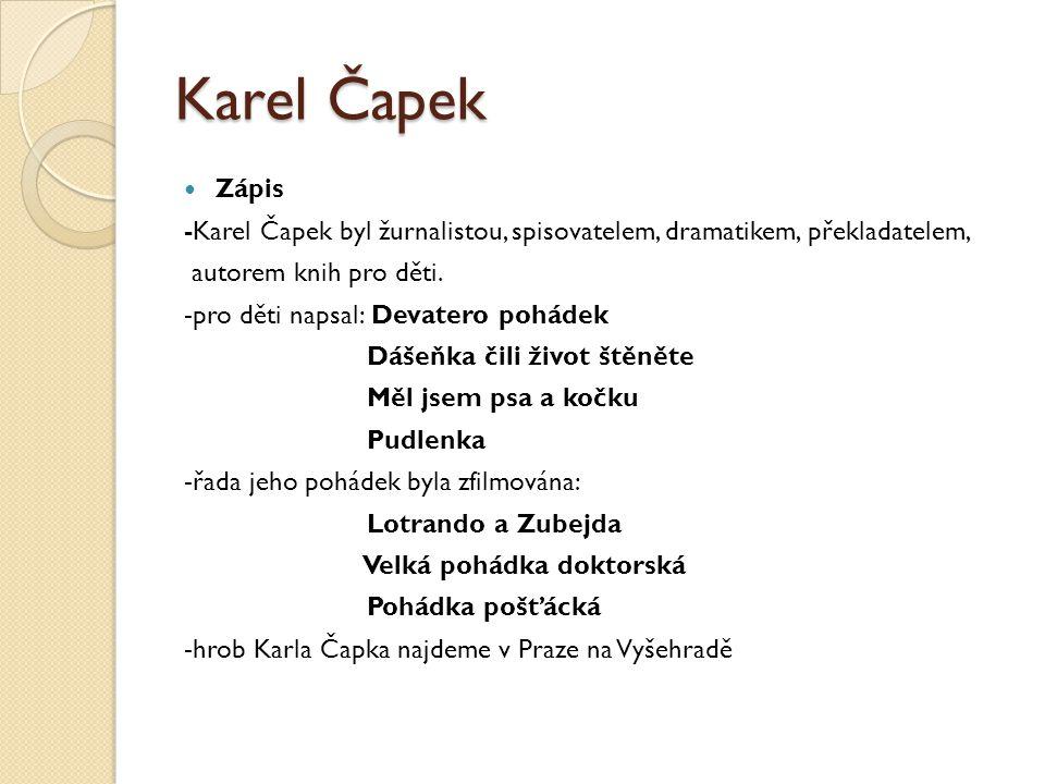 Karel Čapek Zápis. -Karel Čapek byl žurnalistou, spisovatelem, dramatikem, překladatelem, autorem knih pro děti.