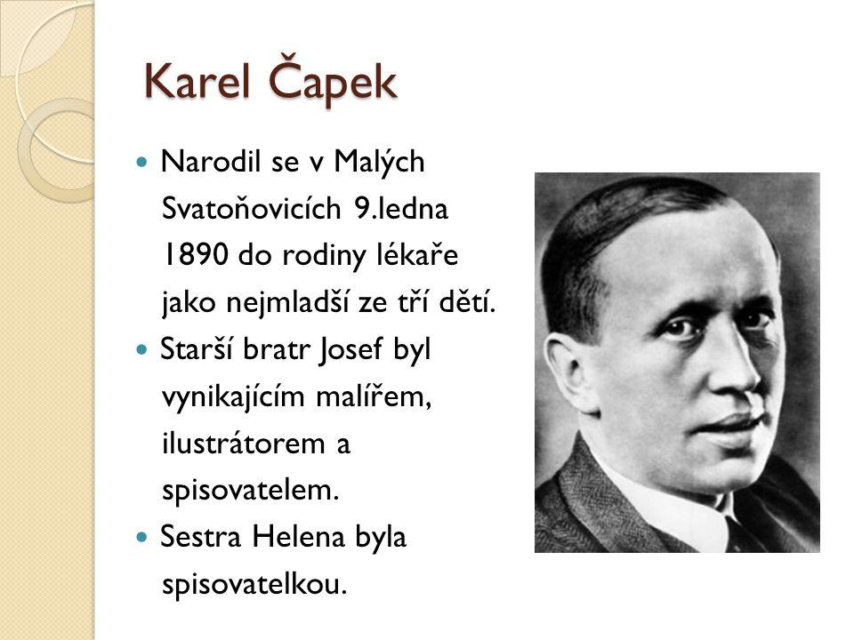 Karel Čapek Narodil se v Malých Svatoňovicích 9.ledna