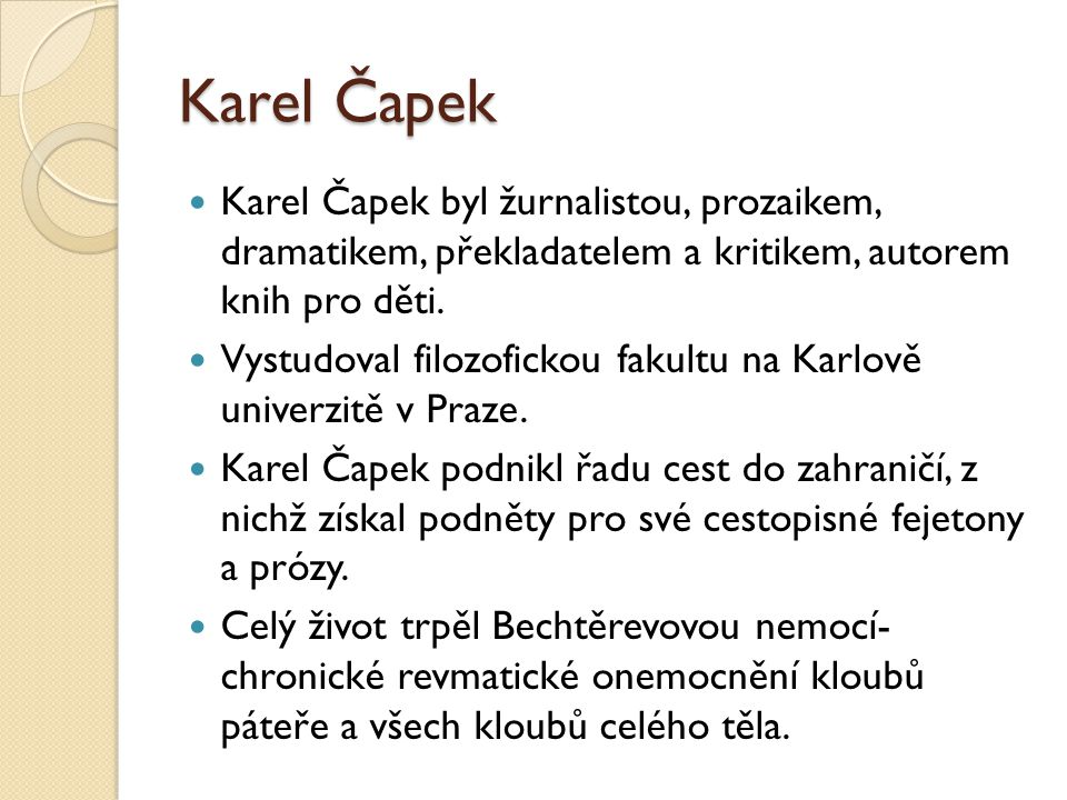 Karel Čapek Karel Čapek byl žurnalistou, prozaikem, dramatikem, překladatelem a kritikem, autorem knih pro děti.