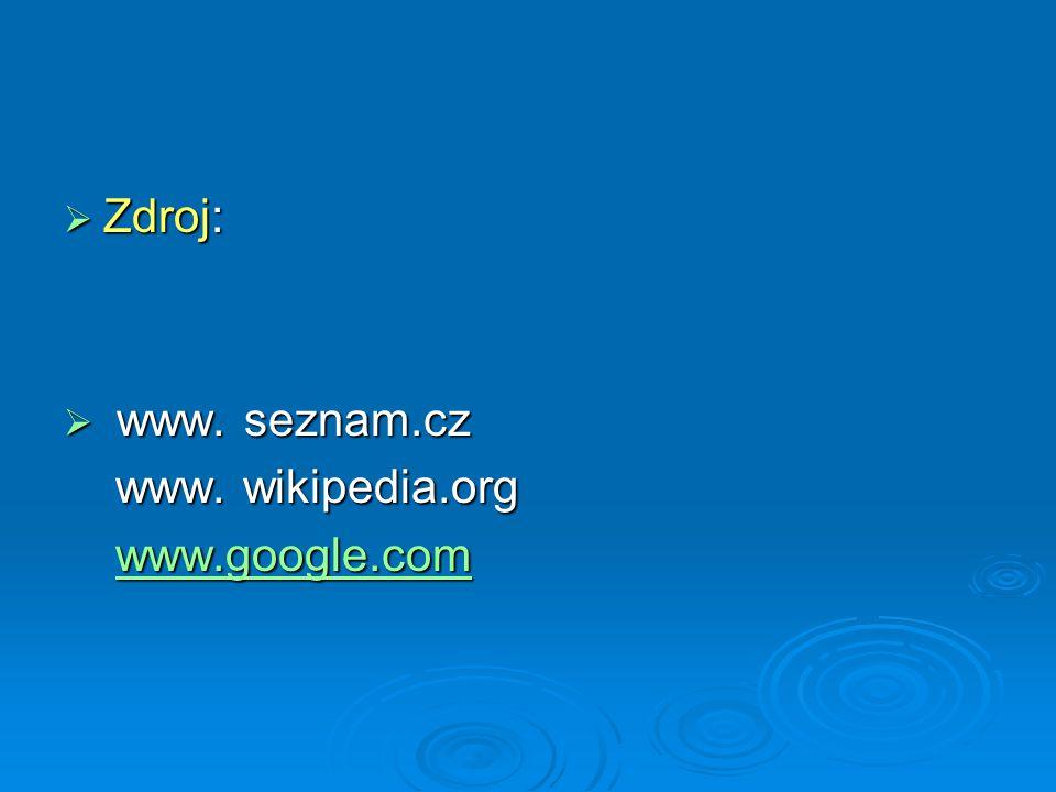 Zdroj: www. seznam.cz www. wikipedia.org www.google.com