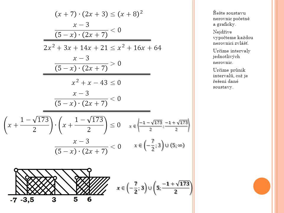 𝑥+7 ∙ 2𝑥+3 ≤ 𝑥+8 2 𝑥−3 5−𝑥 ∙ 2𝑥+7 <0 2 𝑥 2 +3𝑥+14𝑥+21≤ 𝑥 2 +16𝑥+64