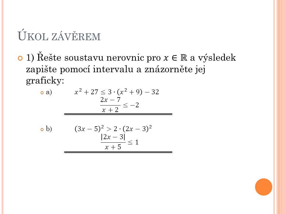 Úkol závěrem 1) Řešte soustavu nerovnic pro 𝑥∈ℝ a výsledek zapište pomocí intervalu a znázorněte jej graficky: