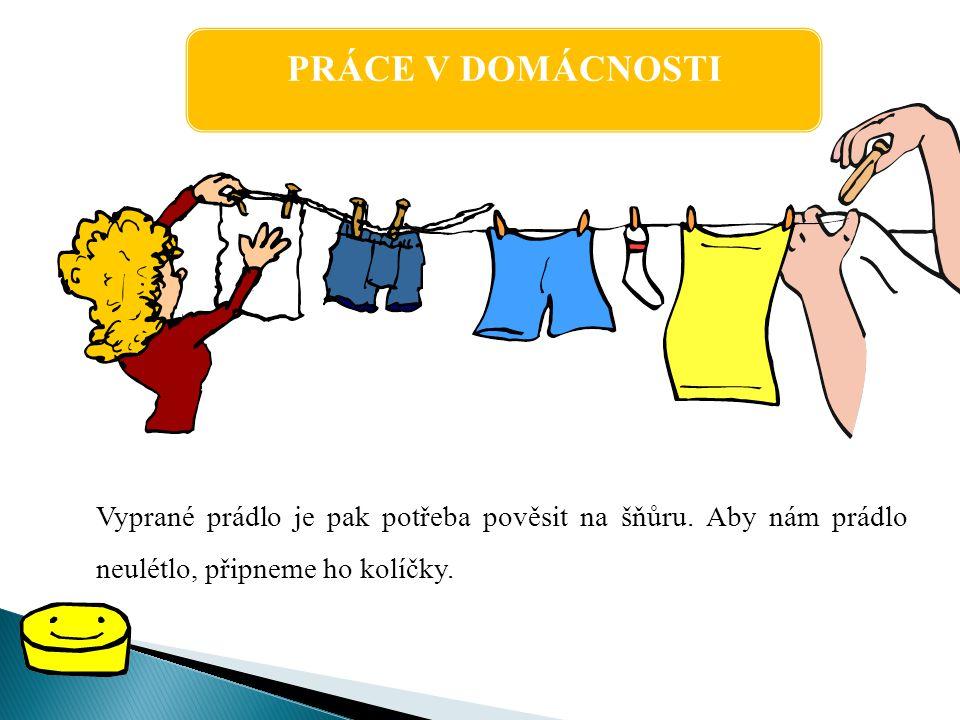 PRÁCE V DOMÁCNOSTI Vyprané prádlo je pak potřeba pověsit na šňůru.