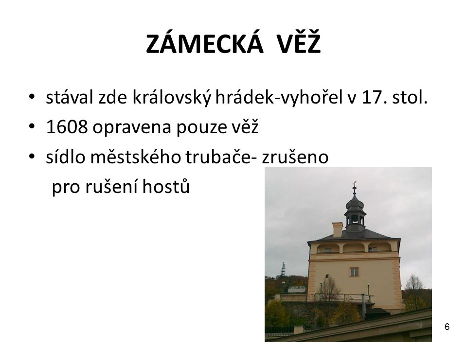 ZÁMECKÁ VĚŽ stával zde královský hrádek-vyhořel v 17. stol.