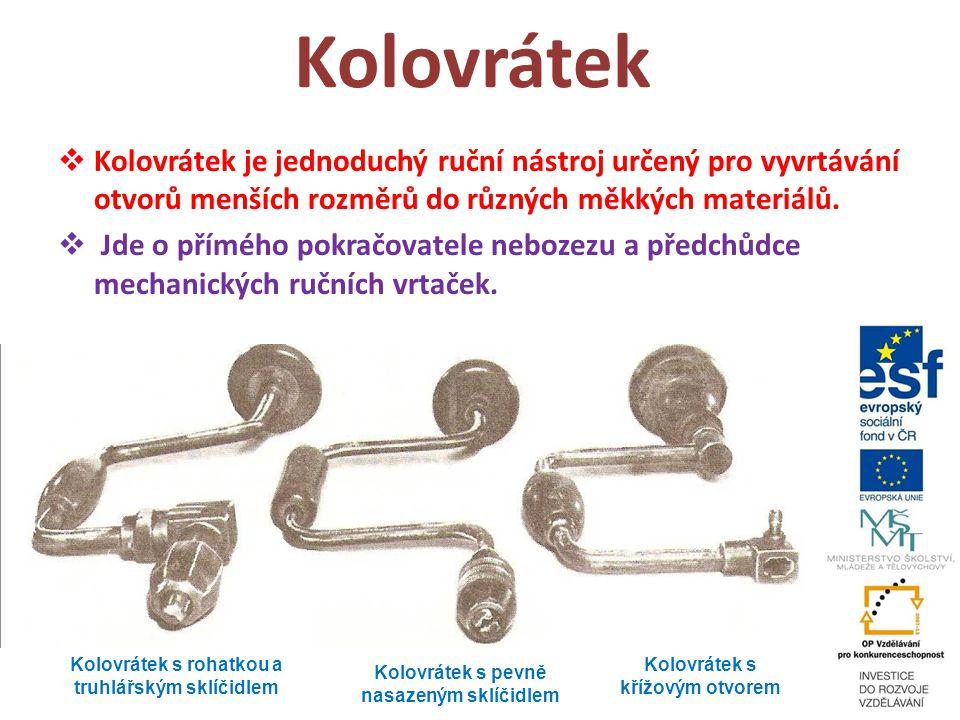 Kolovrátek Kolovrátek je jednoduchý ruční nástroj určený pro vyvrtávání otvorů menších rozměrů do různých měkkých materiálů.
