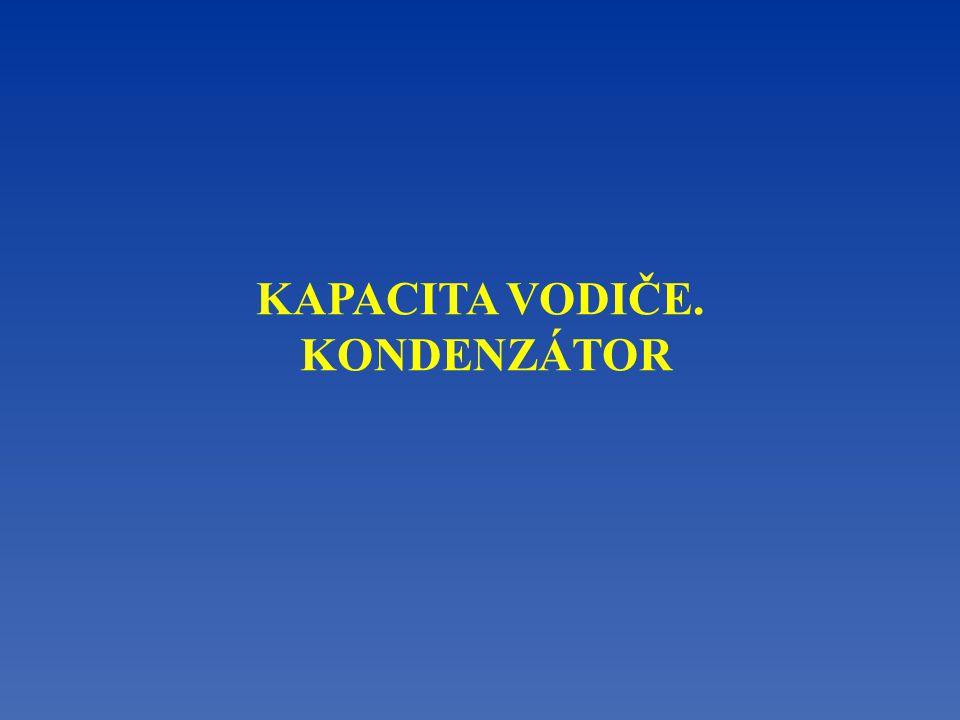 KAPACITA VODIČE. KONDENZÁTOR