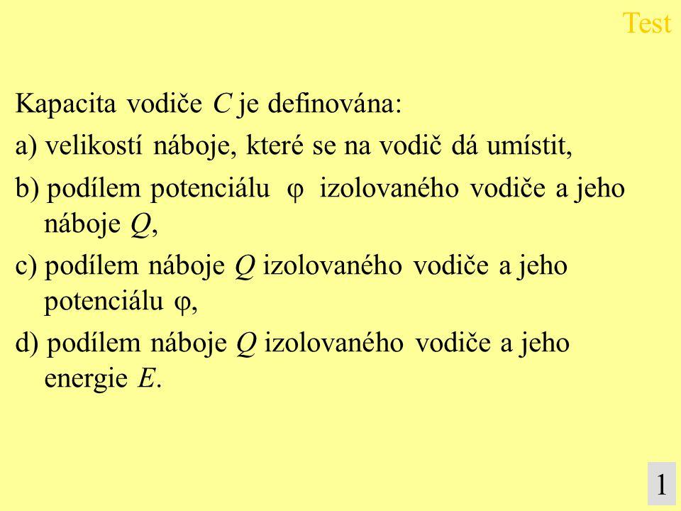 Test 1 Kapacita vodiče C je definována: