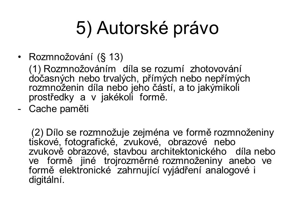 5) Autorské právo Rozmnožování (§ 13)