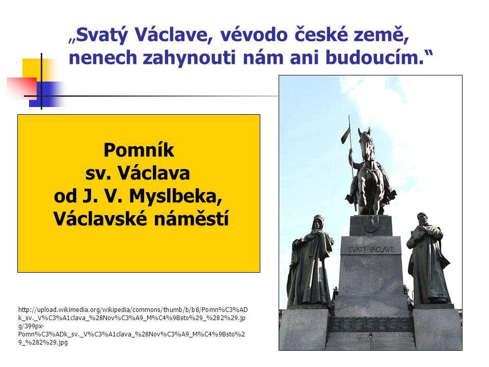 """""""Svatý Václave, vévodo české země, nenech zahynouti nám ani budoucím."""