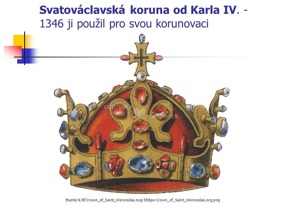 Svatováclavská koruna od Karla IV. -1346 ji použil pro svou korunovaci