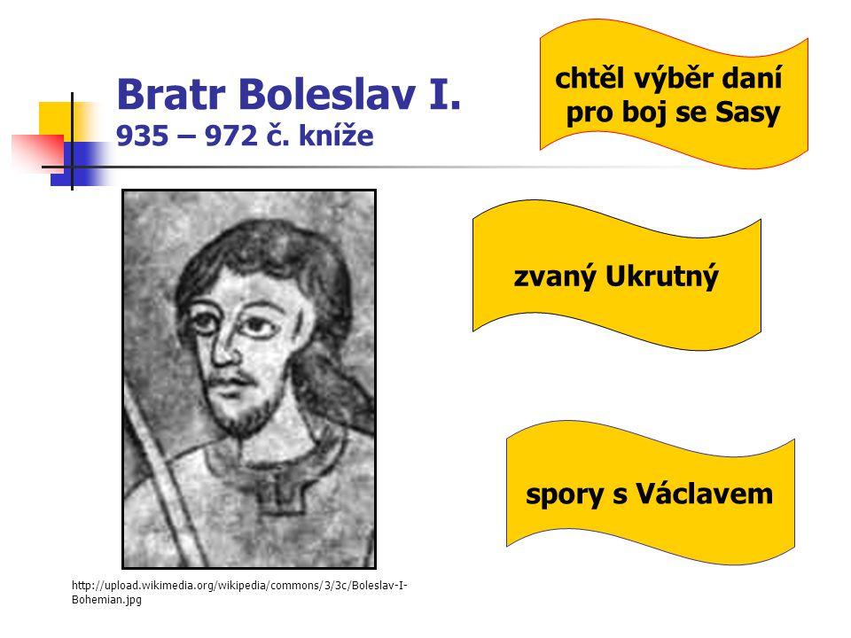 Bratr Boleslav I. 935 – 972 č. kníže