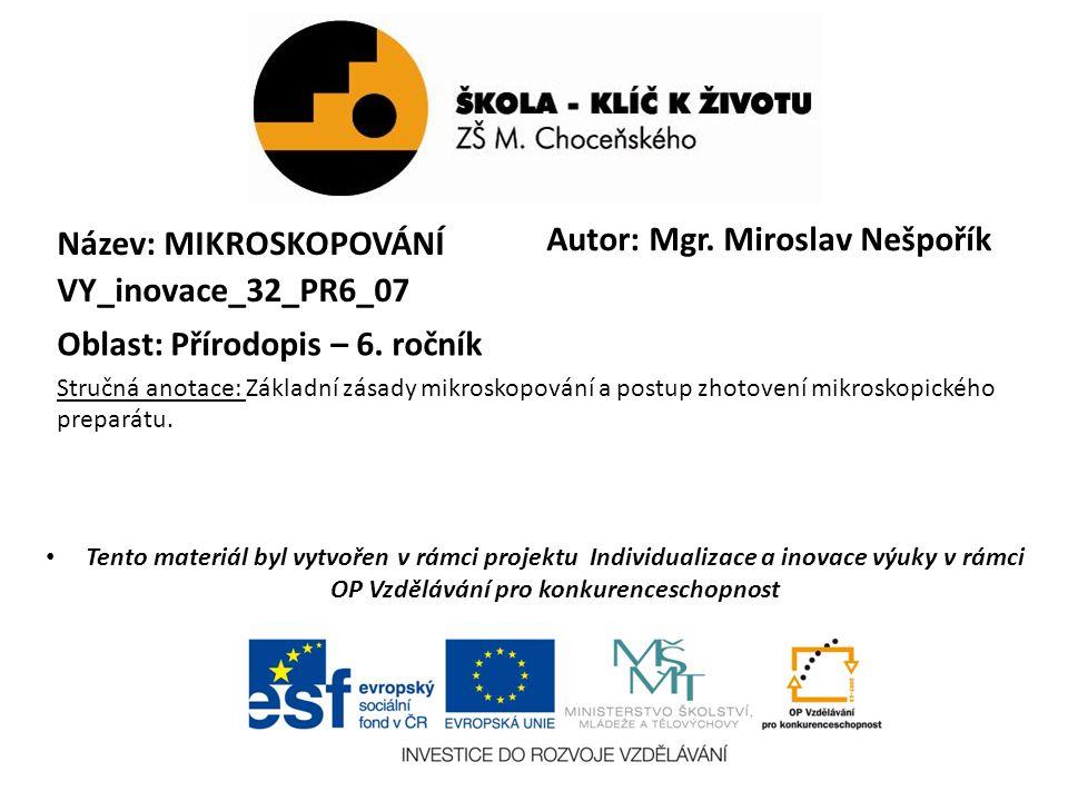 Autor: Mgr. Miroslav Nešpořík Název: MIKROSKOPOVÁNÍ