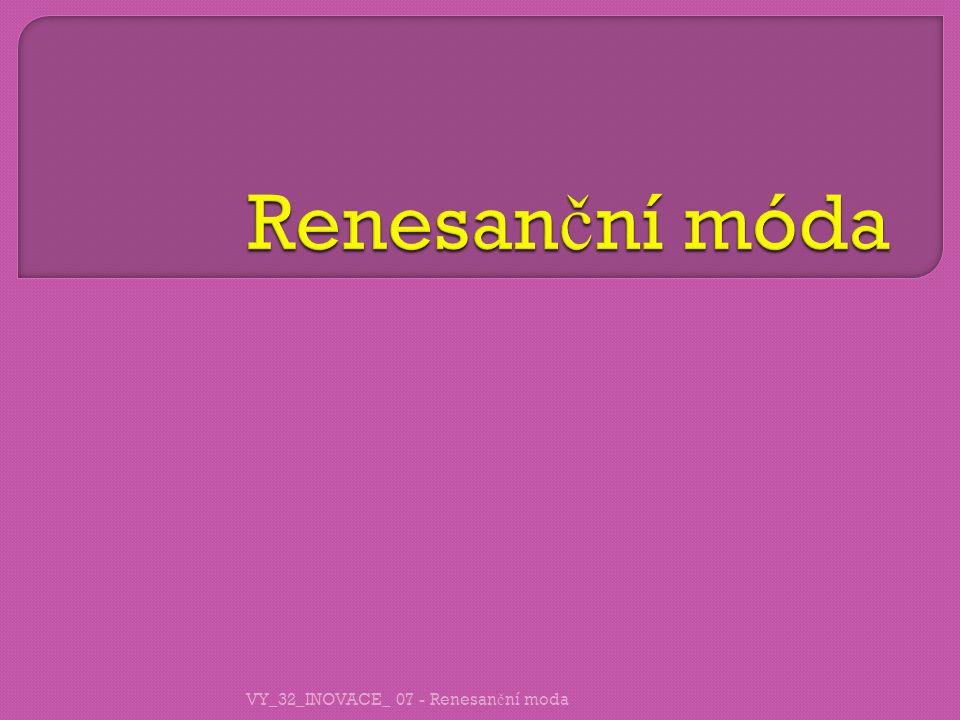 Renesanční móda VY_32_INOVACE_ 07 - Renesanční moda