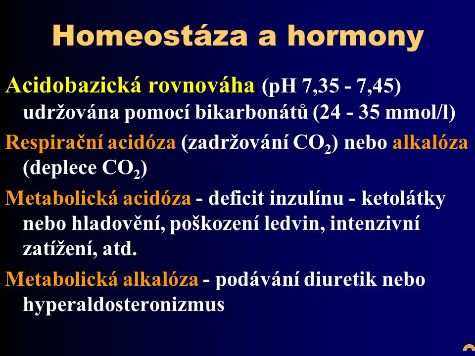 Homeostáza a hormony Acidobazická rovnováha (pH 7,35 - 7,45) udržována pomocí bikarbonátů (24 - 35 mmol/l)