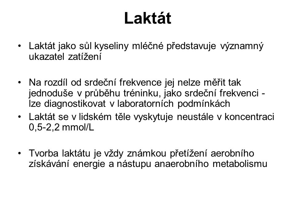 Laktát Laktát jako sůl kyseliny mléčné představuje významný ukazatel zatížení.