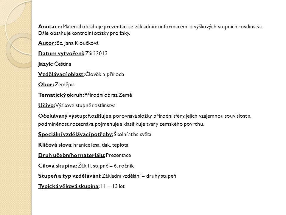 Anotace: Materiál obsahuje prezentaci se základními informacemi o výškových stupních rostlinstva.