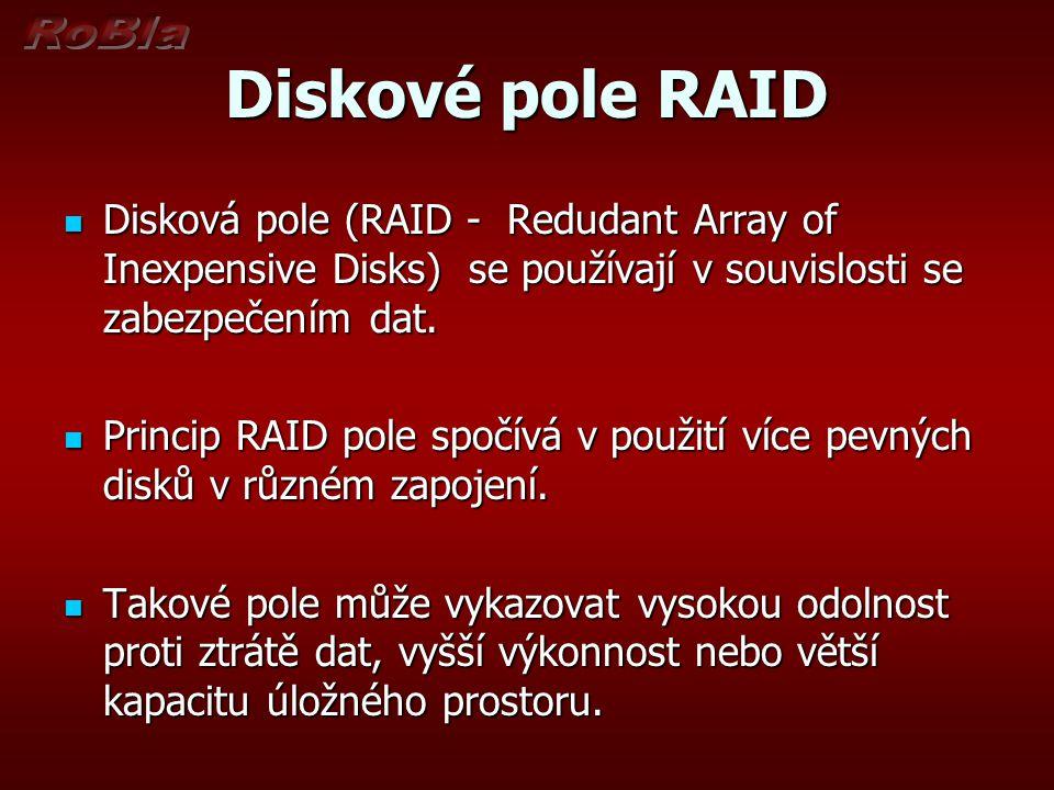 Diskové pole RAID Disková pole (RAID - Redudant Array of Inexpensive Disks) se používají v souvislosti se zabezpečením dat.