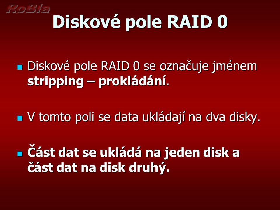 Diskové pole RAID 0 Diskové pole RAID 0 se označuje jménem stripping – prokládání. V tomto poli se data ukládají na dva disky.
